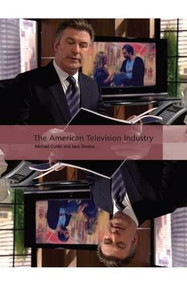 The American Television Industry by Michael Curtin, Jane Shattuc, 9781844573387