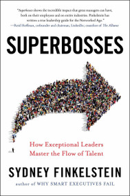 Superbosses (How Exceptional Leaders Master the Flow of Talent) by Sydney Finkelstein, 9781591847830