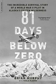 81 Days Below Zero (The Incredible Survival Story of a World War II Pilot in Alaska's Frozen Wilderness) by Brian Murphy, 9780306824524