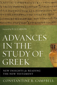Advances in the Study of Greek (New Insights for Reading the New Testament) by Constantine R. Campbell, 9780310515951