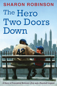 The Hero Two Doors Down (Based on the True Story of Friendship between a Boy and a Baseball Legend) - 9780545804516 by Sharon Robinson, 9780545804516