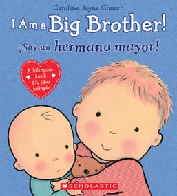 I Am a Big Brother! / íSoy un hermano mayor! (Bilingual) by Caroline Jayne Church, Caroline Jayne Church, 9780545847179