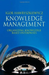 Knowledge Management (Organizing Knowledge Based Enterprises) by Igor Hawryszkiewycz, 9780230230279