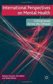 International Perspectives on Mental Health (Critical issues across the lifespan) by Zita Weber, Barbara Fawcett, Sheila Wilson, 9780230222489