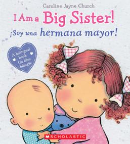 I Am a Big Sister! / íSoy una hermana mayor! (Bilingual) by Caroline Jayne Church, Caroline Jayne Church, 9780545847186