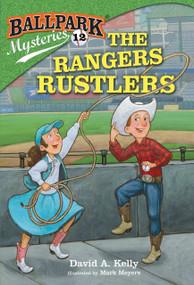 Ballpark Mysteries #12: The Rangers Rustlers by David A. Kelly, Mark Meyers, 9780385378819