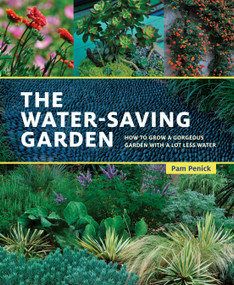 The Water-Saving Garden (How to Grow a Gorgeous Garden with a Lot Less Water) by Pam Penick, 9781607747932