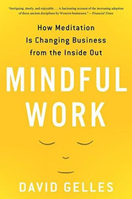 Mindful Work (How Meditation Is Changing Business from the Inside Out) by David Gelles, 9780544705258