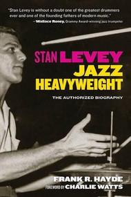 Stan Levey (Jazz Heavyweight) by Frank R. Hayde, Charlie Watts, 9781595800862