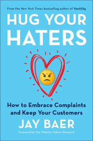 Hug Your Haters (How to Embrace Complaints and Keep Your Customers) by Jay Baer, 9781101980675