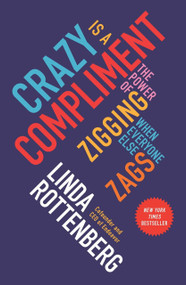 Crazy Is a Compliment (The Power of Zigging When Everyone Else Zags) by Linda Rottenberg, 9781591847991
