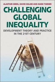 Challenging Global Inequality (Development Theory and Practice in the 21st Century) by Alastair Greig, David Hulme, Mark Turner, 9781403948243