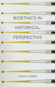 Bioethics in Historical Perspective (Medicine and Culture) by Sarah Ferber, 9781403987242
