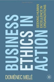 Business Ethics in Action (Seeking Human Excellence in Organizations) by Domenec Mele, 9780230573109