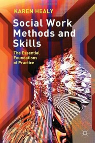 Social Work Methods and Skills (The Essential Foundations of Practice) by Karen Healy, 9780230575172
