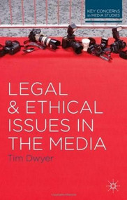 Legal and Ethical Issues in the Media by Tim Dwyer, 9780230244610