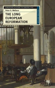 The Long European Reformation (Religion, Political Conflict, and the Search for Conformity, 1350-1750) by Peter G. Wallace, 9780230574830