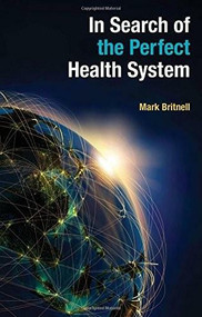In Search of the Perfect Health System by Mark Britnell, 9781137496614