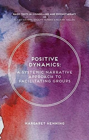 A Positive Dynamics (A Systemic Narrative Approach to Facilitating Groups) by Margaret Henning, 9781137430564