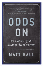 Odds On (The Making of an Evidence-Based Investor) by Matt Hall, 9781626342569