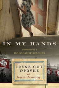 In My Hands: Memories of a Holocaust Rescuer by Irene Gut Opdyke, Jennifer Armstrong, 9780553538847