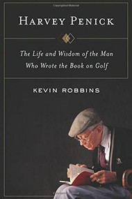 Harvey Penick (The Life and Wisdom of the Man Who Wrote the Book on Golf) by Kevin Robbins, 9780544148499
