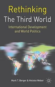 Rethinking the Third World (International Development and World Politics) - 9781403995889 by Mark T. Berger, Heloise Weber, 9781403995889