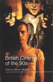 British Cinema of the 90s by Robert Murphy, 9780851707624