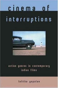 Cinema of Interruptions: Action Genres in Contemporary Indian Cinema by Lalitha Gopalan, 9780851709222
