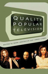 Quality Popular Television: Cult TV, the Industry and Fans by Mark Jancovich, James Lyons, 9780851709413