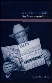 Jean-Pierre Melville: An American in Paris - 9780851709499 by Ginette Vincendeau, 9780851709499