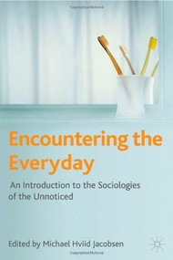 Encountering the Everyday (An Introduction to the Sociologies of the Unnoticed) by Michael Hviid Jacobsen, 9780230201231