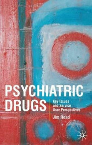 Psychiatric Drugs (Key Issues and Service User Perspectives) by Jim Read, 9780230549401
