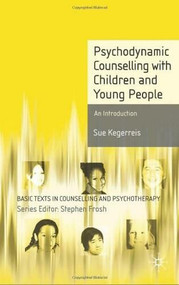 Psychodynamic Counselling with Children and Young People (An Introduction) by Sue Kegerreis, 9780230551961