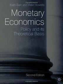 Monetary Economics (Policy and its Theoretical Basis) by Keith Bain, Peter Howells, 9780230205956