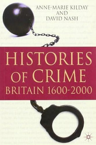 Histories of Crime (Britain 1600-2000) by Anne-Marie Kilday, David Nash, 9780230224704