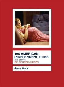 100 American Independent Films by Jason Wood, 9781844572892