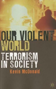 Our Violent World (Terrorism in Society) - 9780230224735 by Kevin McDonald, 9780230224735