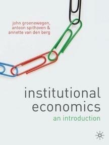 Institutional Economics (An Introduction) by Annette Van den Berg, Antoon Spithoven, John Groenewegen, 9780230550735