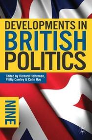 Developments in British Politics 9 by Richard Heffernan, Philip Cowley, Colin Hay, 9780230221734