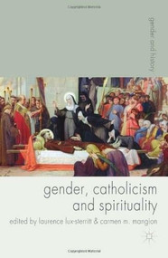 Gender, Catholicism and Spirituality (Women and the Roman Catholic Church in Britain and Europe, 1200-1900) by Laurence Lux-Sterritt, Carmen Mangion, 9780230577619