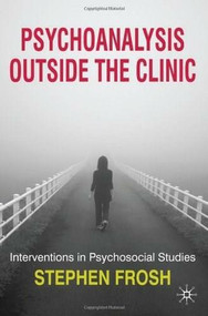 Psychoanalysis Outside the Clinic (Interventions in Psychosocial Studies) - 9780230210318 by Stephen Frosh, 9780230210318