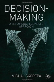 Decision Making (A Behavioral Economic Approach) by Michal Skorepa, 9780230248250