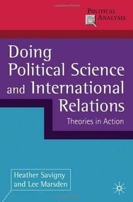 Doing Political Science and International Relations (Theories in Action) by Heather Savigny, Lee Marsden, 9780230245877