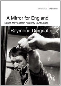 A Mirror for England (British Movies from Austerity to Affluence) by Raymond Durgnat, 9781844574544