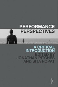 Performance Perspectives (A Critical Introduction) by Jonathan Pitches, Sita Popat, 9780230243453