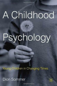 A Childhood Psychology (Young Children in Changing Times) by Dion Sommer, 9780230252240