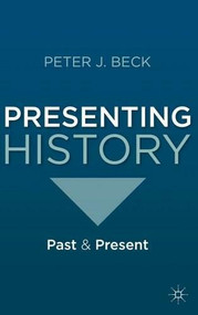 Presenting History (Past and Present) by Peter J. Beck, 9780230242081