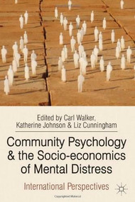 Community Psychology and the Socio-economics of Mental Distress (International Perspectives) by Carl Walker, Katherine Johnson, Liz Cunningham, 9780230275416