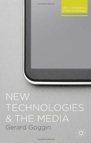 New Technologies and the Media by Gerard Goggin, 9780230282216